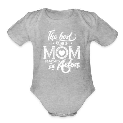 The Best Kind Of Mom Raises An Actor, Mother's Day - Organic Short Sleeve Baby Bodysuit