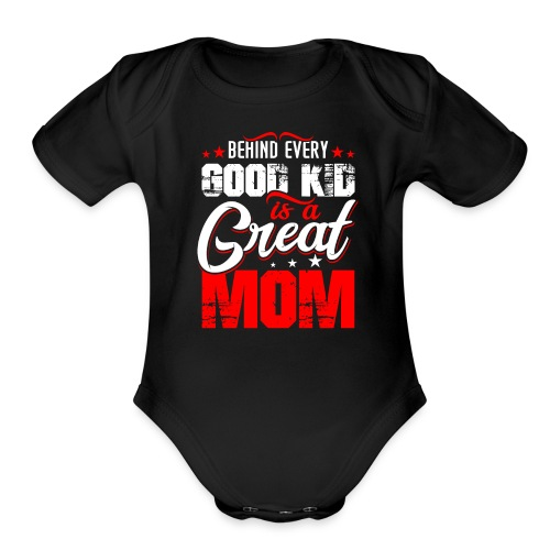Behind Every Good Kid Is A Great Mom, Mother's Day - Organic Short Sleeve Baby Bodysuit
