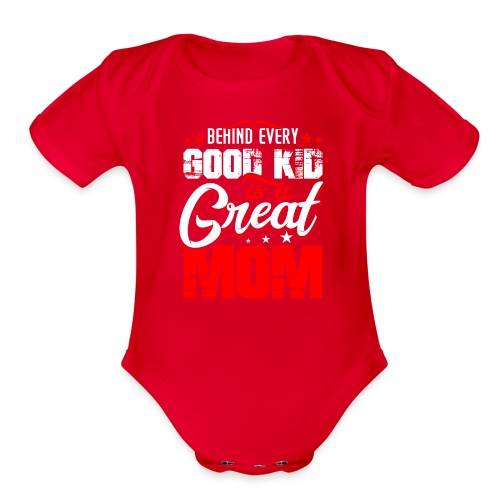 Behind Every Good Kid Is A Great Mom, Thanks Mom - Organic Short Sleeve Baby Bodysuit