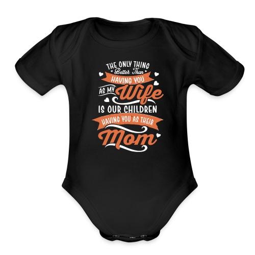our children having you as their mom - Organic Short Sleeve Baby Bodysuit