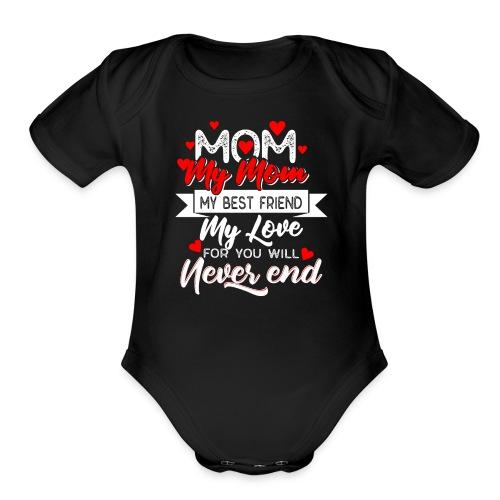 my mom my best friend my love, mother's day 2019 - Organic Short Sleeve Baby Bodysuit