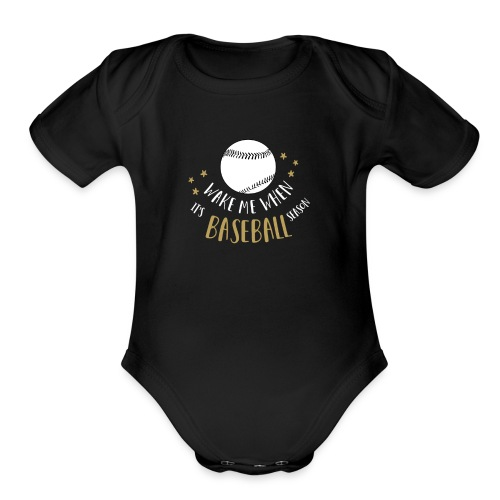 Wake Me When It's Baseball Season - Organic Short Sleeve Baby Bodysuit