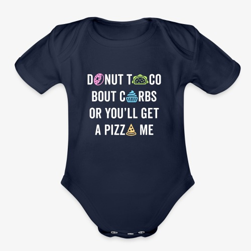 Donut Taco Bout Carbs Or You'll Get A Pizza Me v1 - Organic Short Sleeve Baby Bodysuit