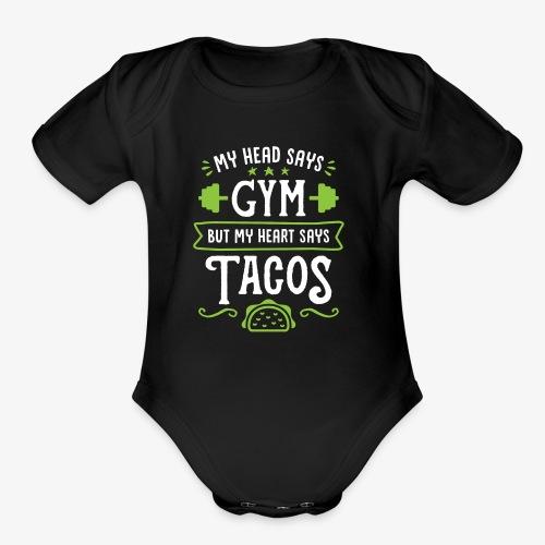 My Head Says Gym But My Heart Says Tacos - Organic Short Sleeve Baby Bodysuit