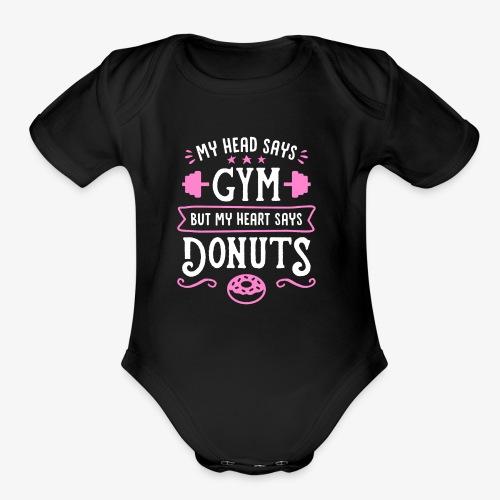 My Head Says Gym But My Heart Says Donuts - Organic Short Sleeve Baby Bodysuit