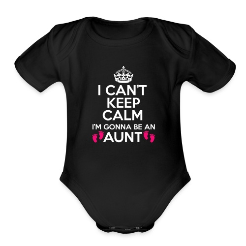 I Can't Keep Calm I'm Gonna Be An Aunt T-shirt - Organic Short Sleeve Baby Bodysuit