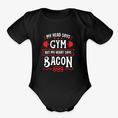 My Head Says Gym But My Heart Says Bacon - Organic Short Sleeve Baby Bodysuit