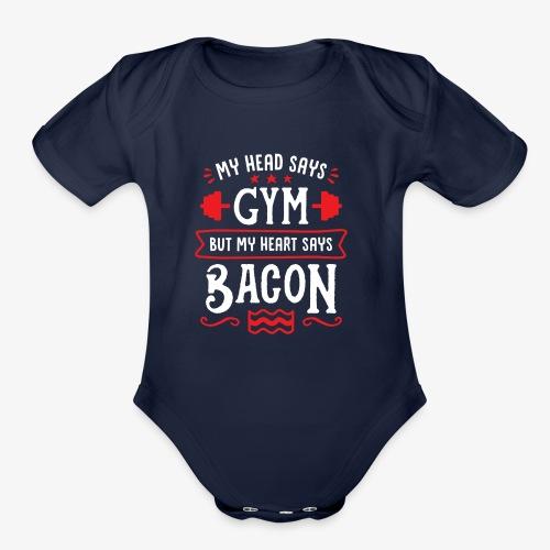 My Head Says Gym But My Heart Says Bacon - Organic Short Sleeve Baby Bodysuit