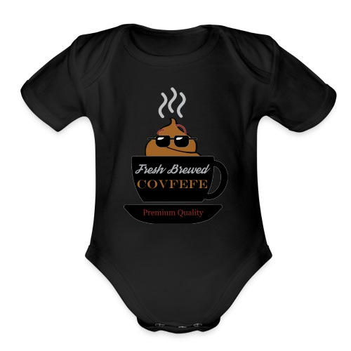 Fresh Brewed Covfefe - Organic Short Sleeve Baby Bodysuit