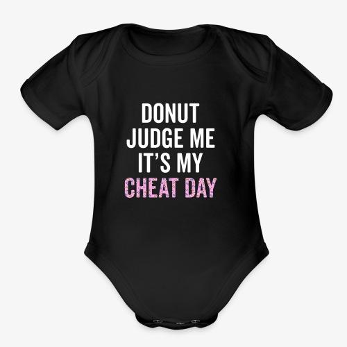 Donut Judge Me It's My Cheat Day - Organic Short Sleeve Baby Bodysuit