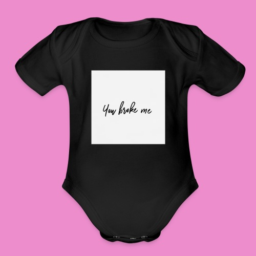 You broke me - Organic Short Sleeve Baby Bodysuit