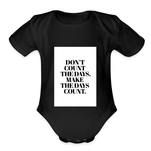 Dont count the days. make the days cound - Organic Short Sleeve Baby Bodysuit