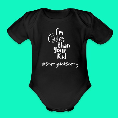 I'm Cuter Than Your Kid Baby One Piece Outfit - Organic Short Sleeve Baby Bodysuit