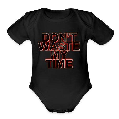 Don't waste my time 001 - Organic Short Sleeve Baby Bodysuit