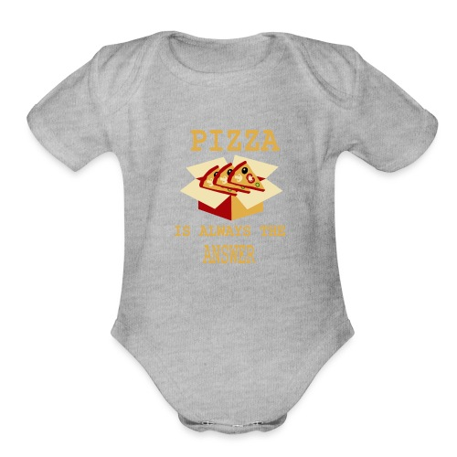 Pizza Is Always The Answer - Organic Short Sleeve Baby Bodysuit