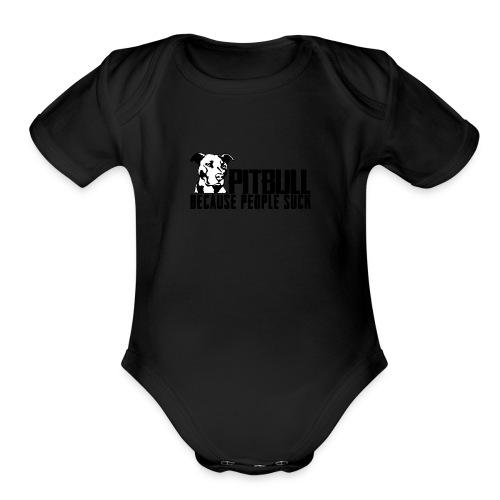 Pitbull because people suck - Organic Short Sleeve Baby Bodysuit