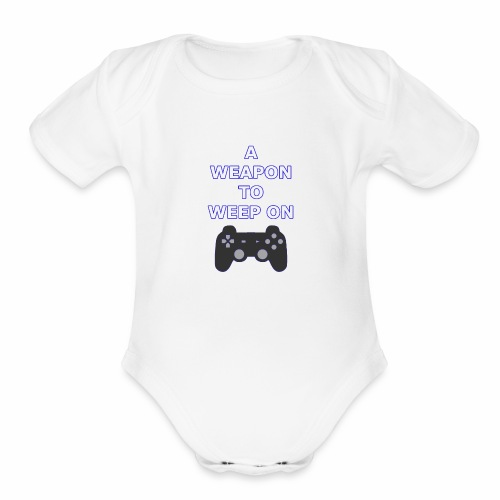 A Weapon to Weep On - Organic Short Sleeve Baby Bodysuit