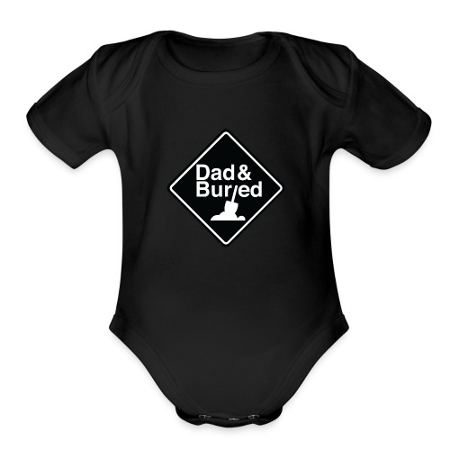Dad and Buried - Organic Short Sleeve Baby Bodysuit