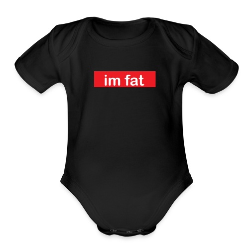 im fat (Supreme) - Organic Short Sleeve Baby Bodysuit