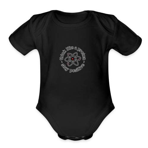 think like a proton and stay positive merchandise - Organic Short Sleeve Baby Bodysuit
