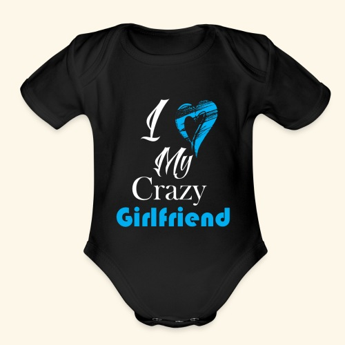 Love My Crazy Girlfriend Blue - Organic Short Sleeve Baby Bodysuit