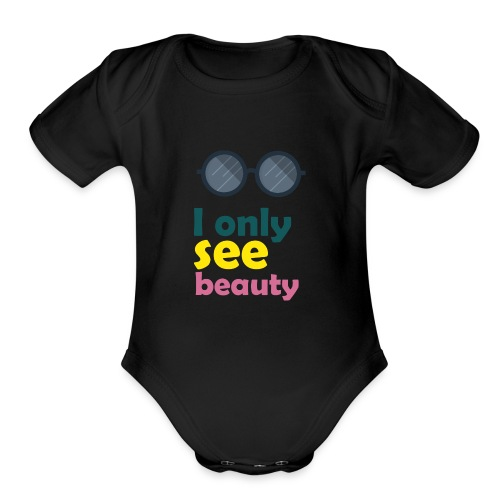 I only see beauty - Organic Short Sleeve Baby Bodysuit