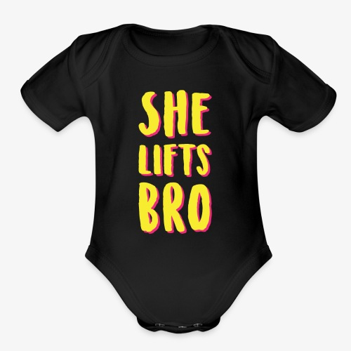 She Lifts Bro - Organic Short Sleeve Baby Bodysuit