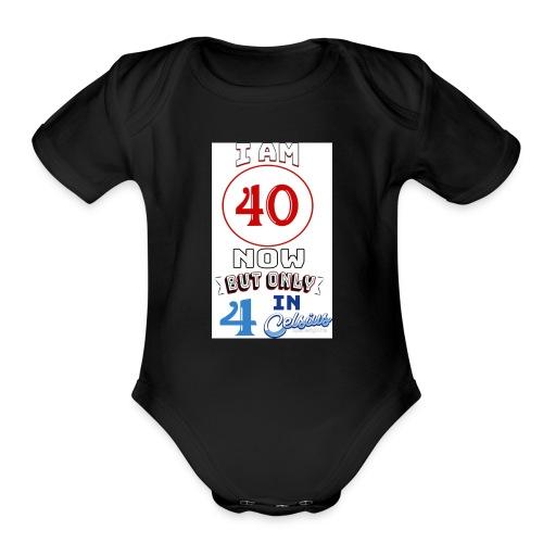 Yea I'm 40 but..... - Organic Short Sleeve Baby Bodysuit