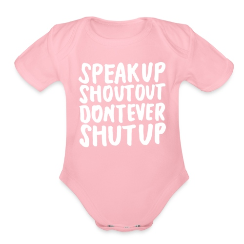 Speak Up Shout Out Dont Ever Shut Up - Organic Short Sleeve Baby Bodysuit