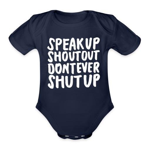 Speak Up Shout Out Dont Ever Shut Up - Organic Short Sleeve Baby Bodysuit