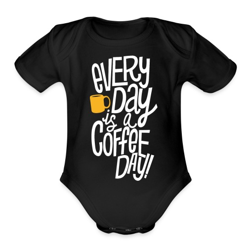 Everyday is a coffee day - Organic Short Sleeve Baby Bodysuit