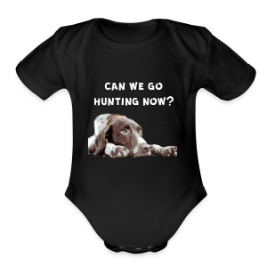 German Shorthair Pointer Can we go Hunting now? - Short Sleeve Baby Bodysuit
