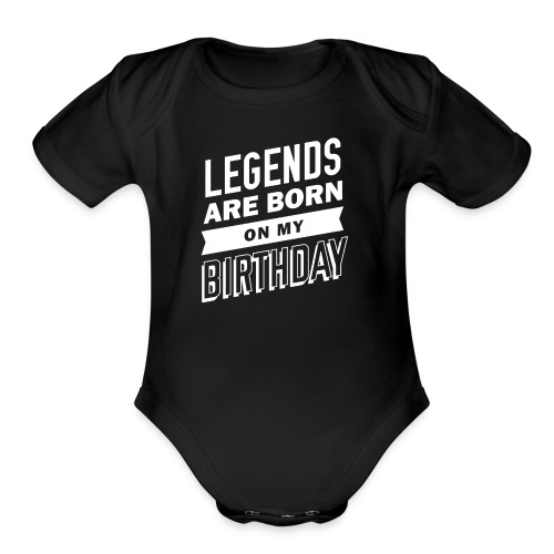 Legends are born on my birthday - Organic Short Sleeve Baby Bodysuit