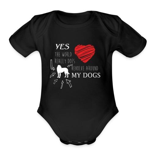 Yes THE WORLD REALLY DOES REVOLVE AROUND MY DOG - Organic Short Sleeve Baby Bodysuit