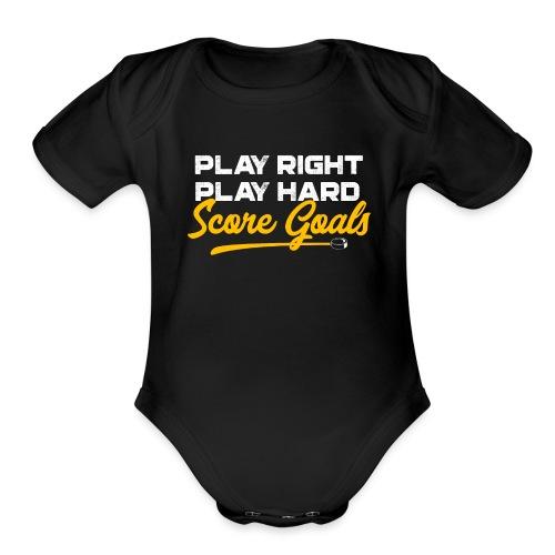 Play Right. Play Hard. Score Goals - Organic Short Sleeve Baby Bodysuit
