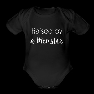 Raised by a Momster - Short Sleeve Baby Bodysuit
