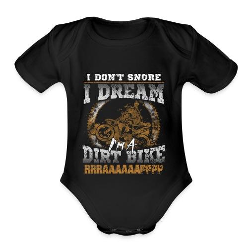 Dirk bike - I don't Snore, I dream I'm a Dirt Bike - Organic Short Sleeve Baby Bodysuit