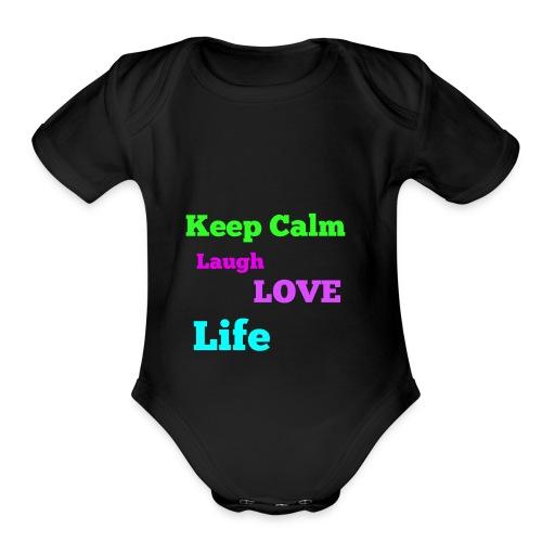 Keep Calm, Laugh, Love Life - Organic Short Sleeve Baby Bodysuit