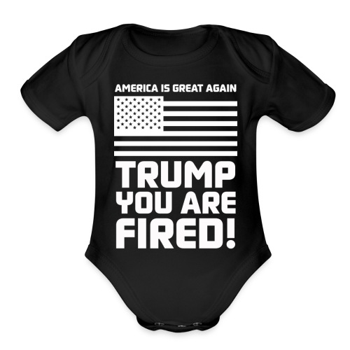Trump you are fired! - Organic Short Sleeve Baby Bodysuit