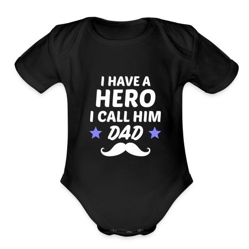 I Have A Hero I Call Him Dad - Organic Short Sleeve Baby Bodysuit