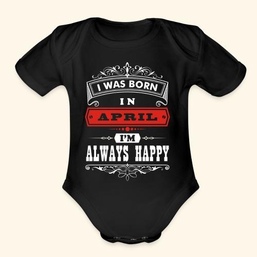 I Was Born in April, I'm Always Happy - Organic Short Sleeve Baby Bodysuit