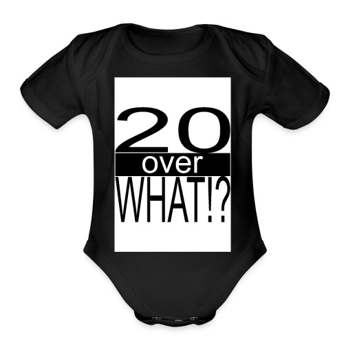 20 over WHAT Poster B W - Organic Short Sleeve Baby Bodysuit