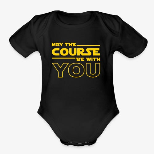 May The Course Be With You - Organic Short Sleeve Baby Bodysuit