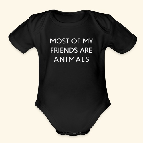 Most Of My Friends Are Animals T shirt funny - Organic Short Sleeve Baby Bodysuit
