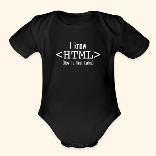 Know HTML T Shirt funny - Organic Short Sleeve Baby Bodysuit