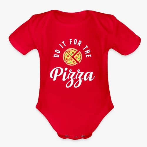 Do It For The Pizza - Organic Short Sleeve Baby Bodysuit