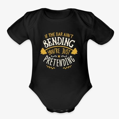 If The Bar Ain't Bending You're Just Pretending - Organic Short Sleeve Baby Bodysuit