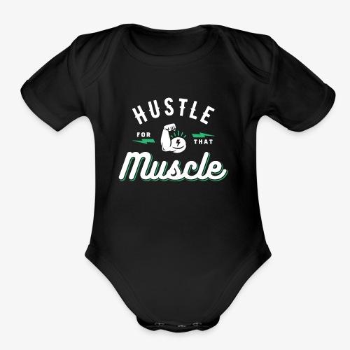 Hustle For That Muscle - Organic Short Sleeve Baby Bodysuit