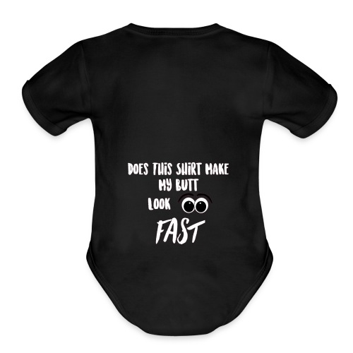 DOES THIS SHIRT MAKE MY BUTT LOOK FAST - WHITE - Organic Short Sleeve Baby Bodysuit