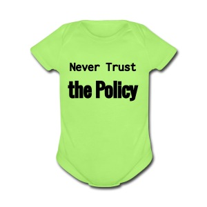 Never Trust the Policy - Short Sleeve Baby Bodysuit